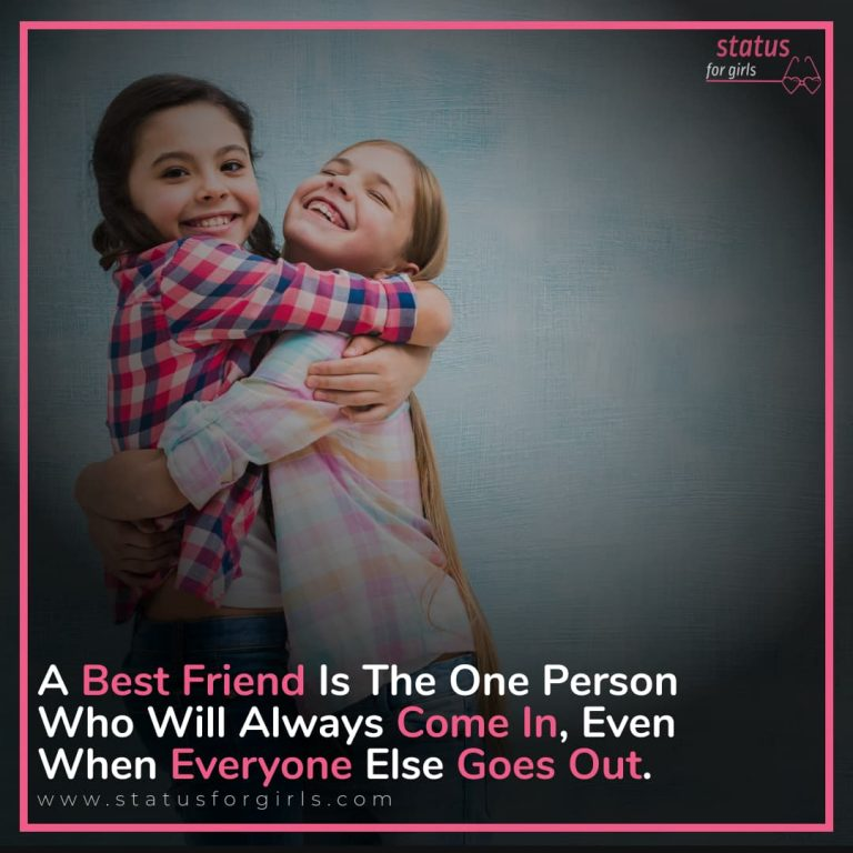 A Best Friend Is A Person The Person Who Will Always Come In , Even When Everyone Else Goes Out.