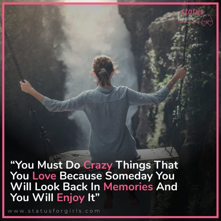 You must do crazy things that you love because someday you will look back in memories and you will enjoy it.