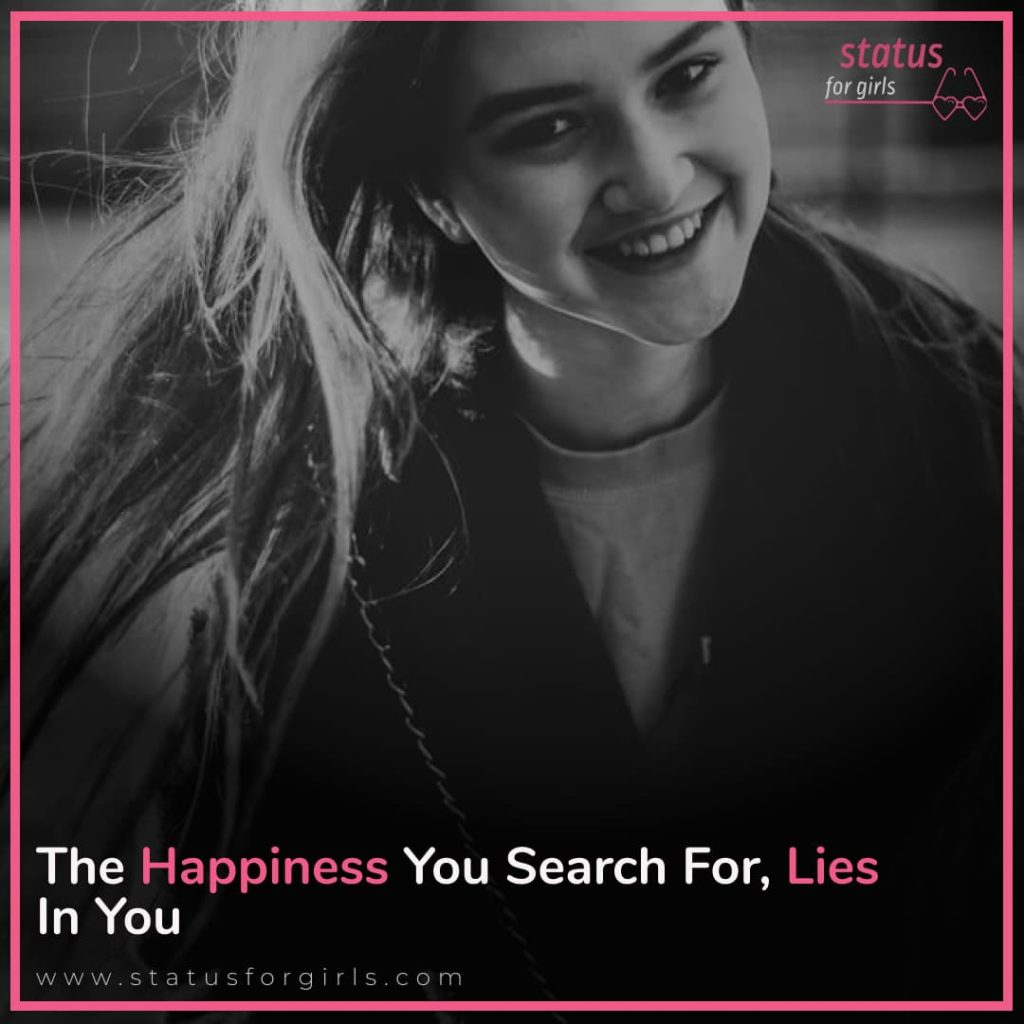 The happiness you search for, lies in you