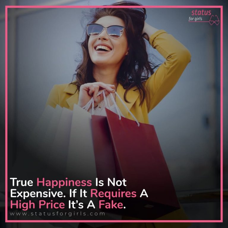 True happiness is not expensive. If it requires a high price it's a fake.