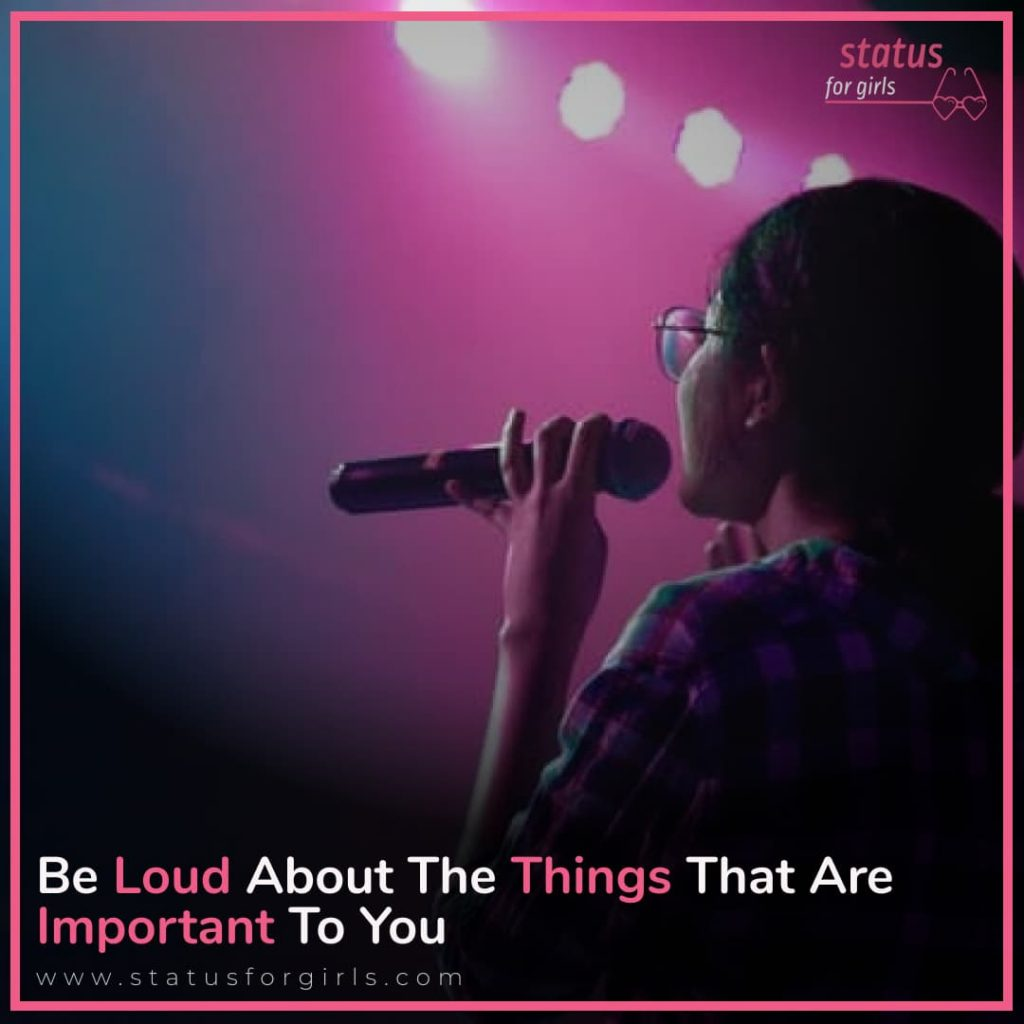 Be loud about the things that are important to you