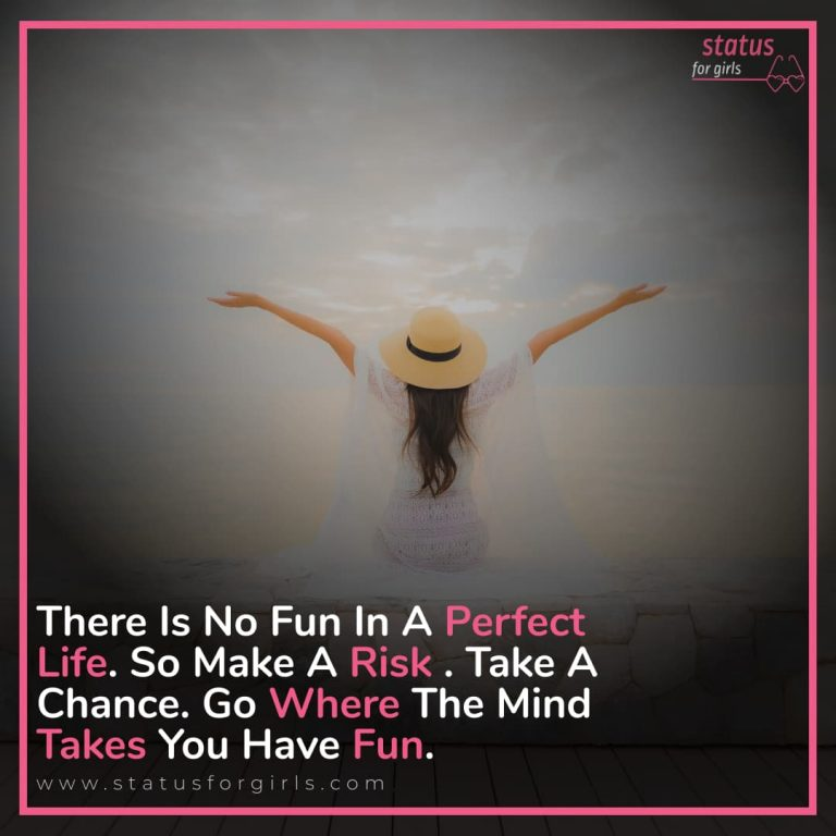"""""""There is no fun in a perfect life. So make a risk. Take a chance. Go where the mind takes you Have fun."""""""