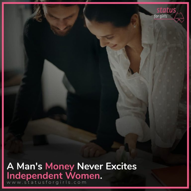 A man's Money never Excites independent Women.