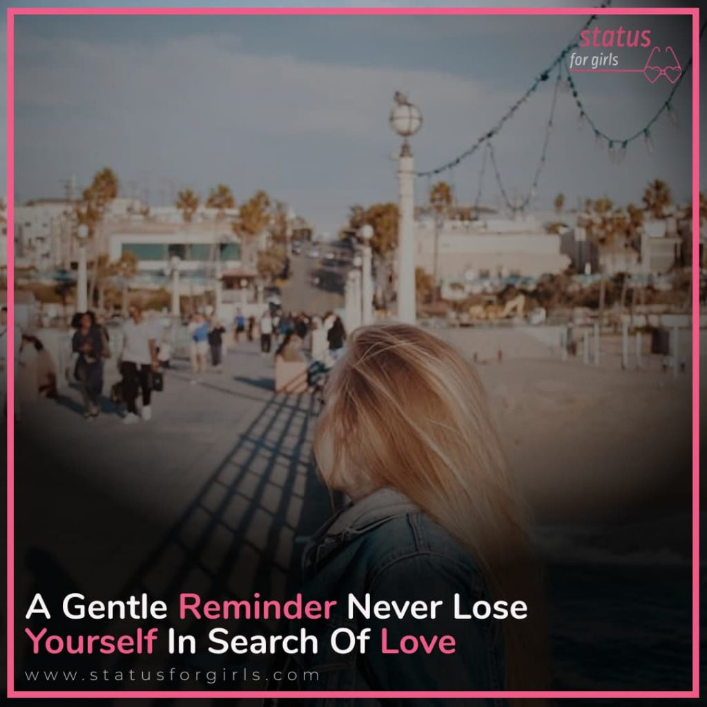 A gentle reminder never lose yourself in search of love