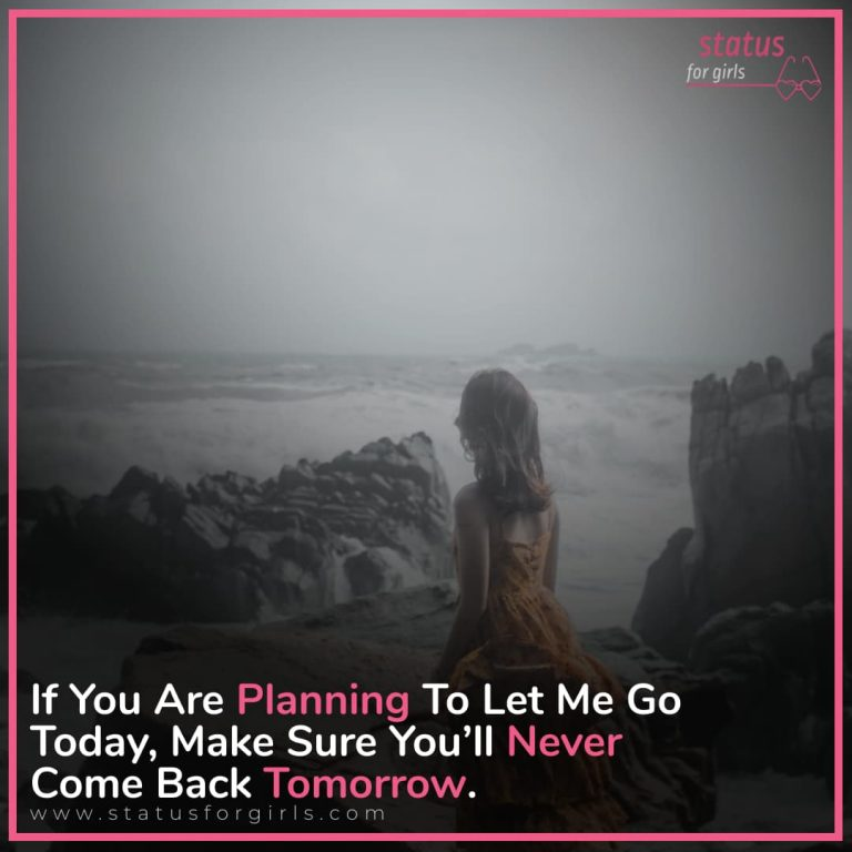 If you are planning to let me go today, make sure you'll never come back tomorrow.