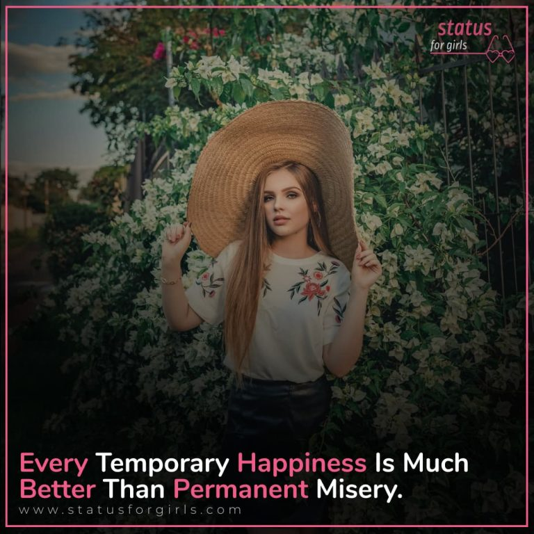 Every temporary happiness is much better than permanent misery.