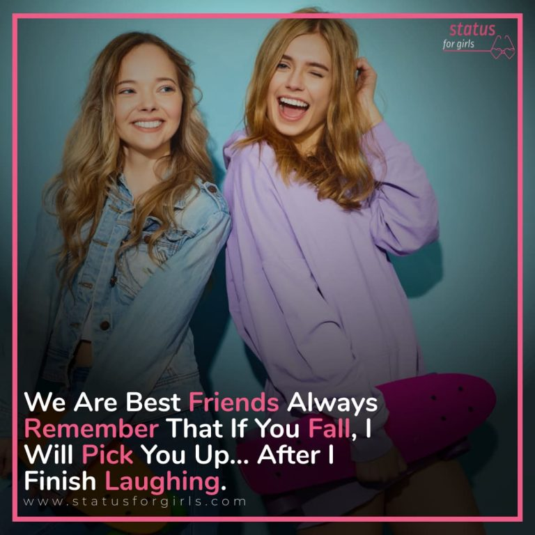 We Are Best friends always remember that if you fall, I will Pick You Up… after I finish laughing.