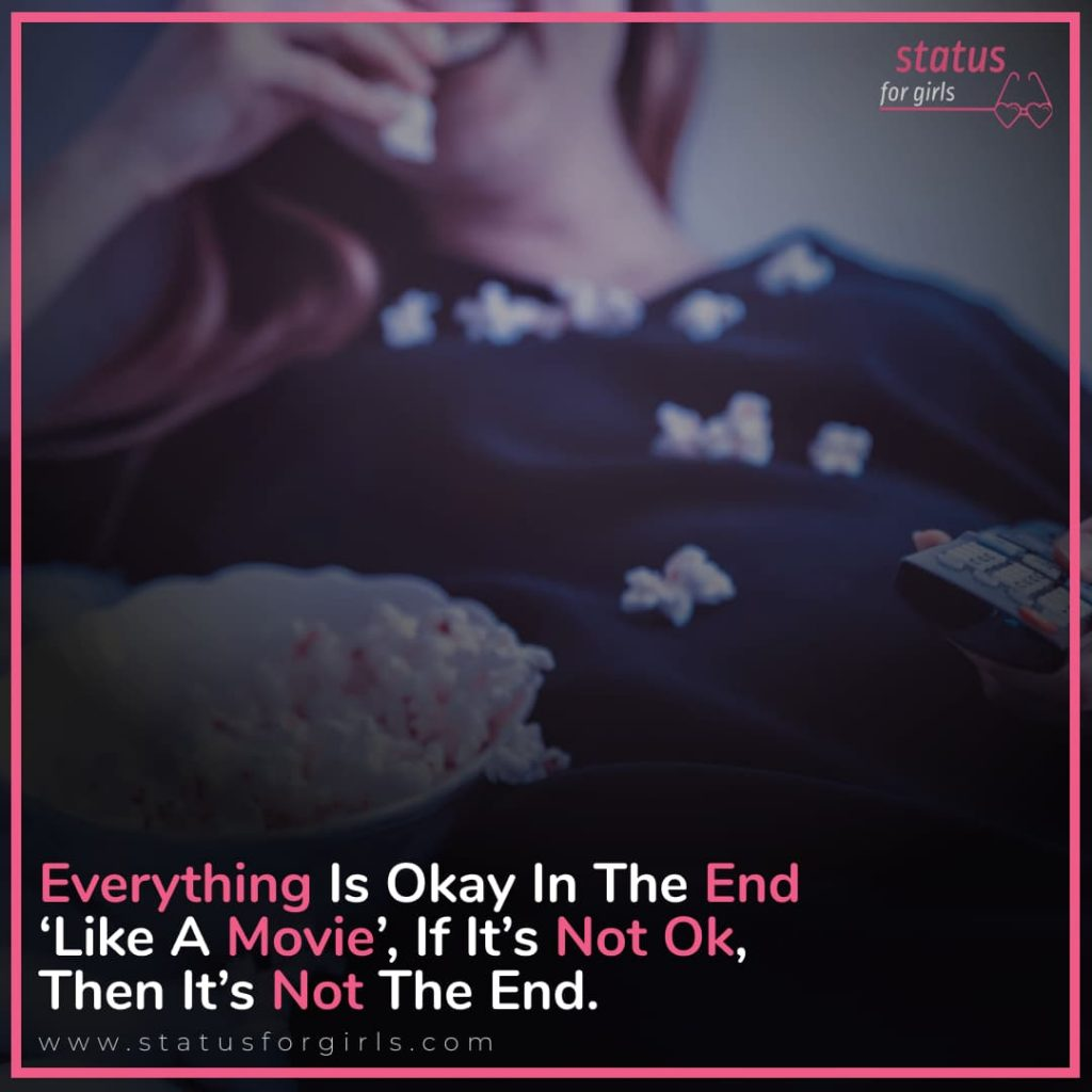 Everything is okay in the end 'like a movie', if it's not ok, then it's not the end.