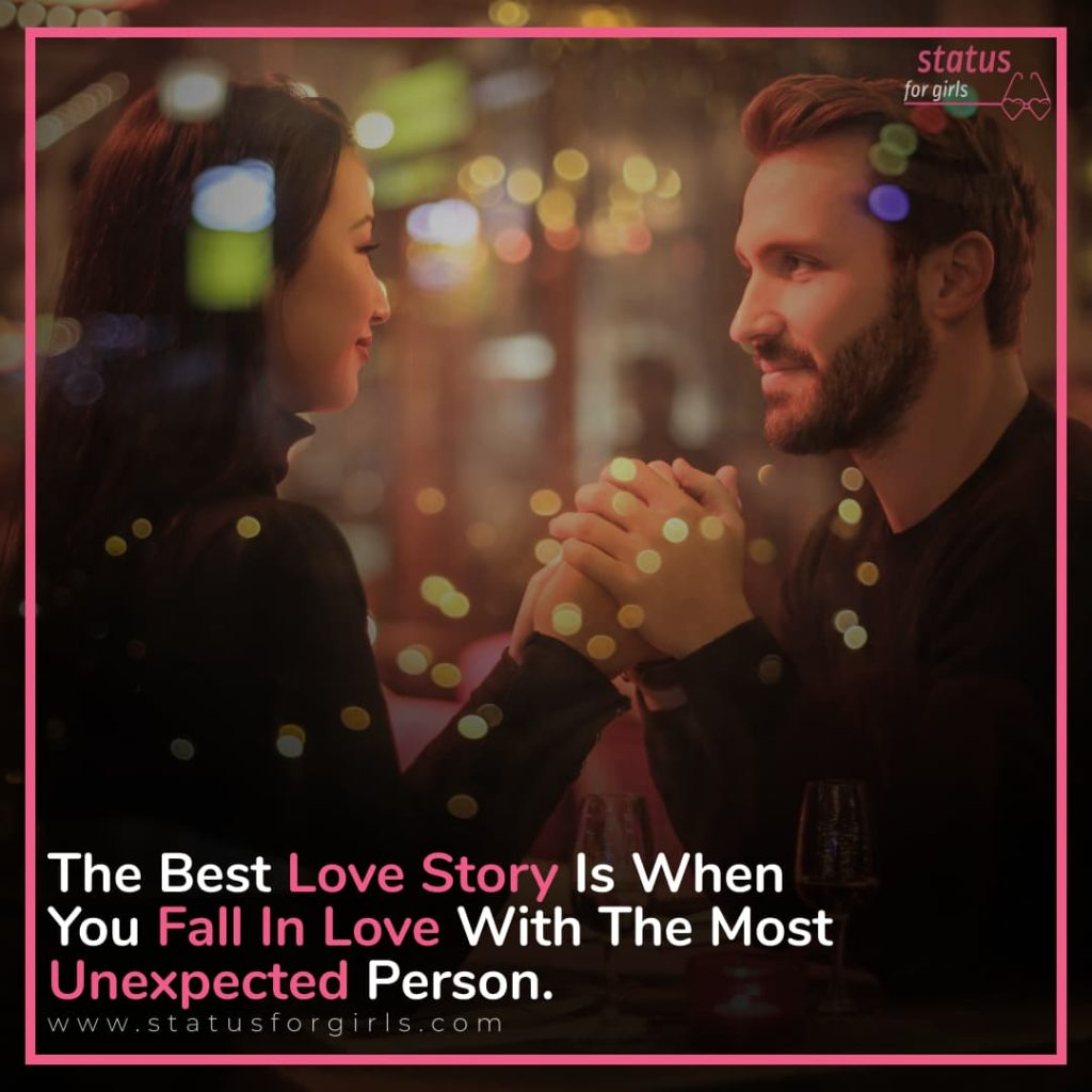 The best love story is when you fall in love with the most unexpected person.