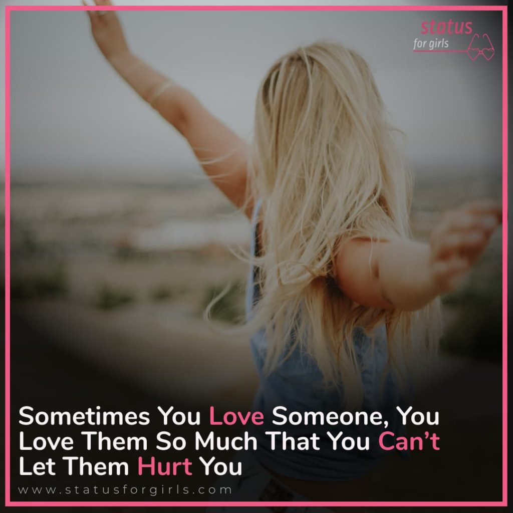 Sometimes you love someone, you love them so much that you can't let them hurt you