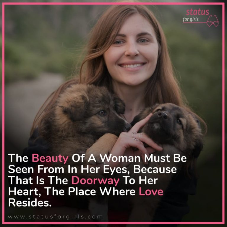 The beauty of a woman must be seen from in her eyes because that is the doorway to her heart, the place where love resides.