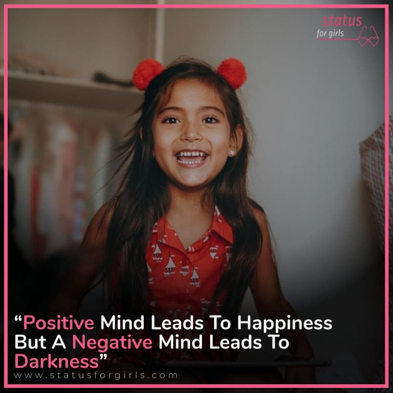 Positive mind leads to happiness but a negative mind leads to darkness.