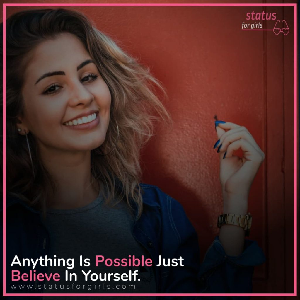 Anything Is Possible Just Believe In Yourself.