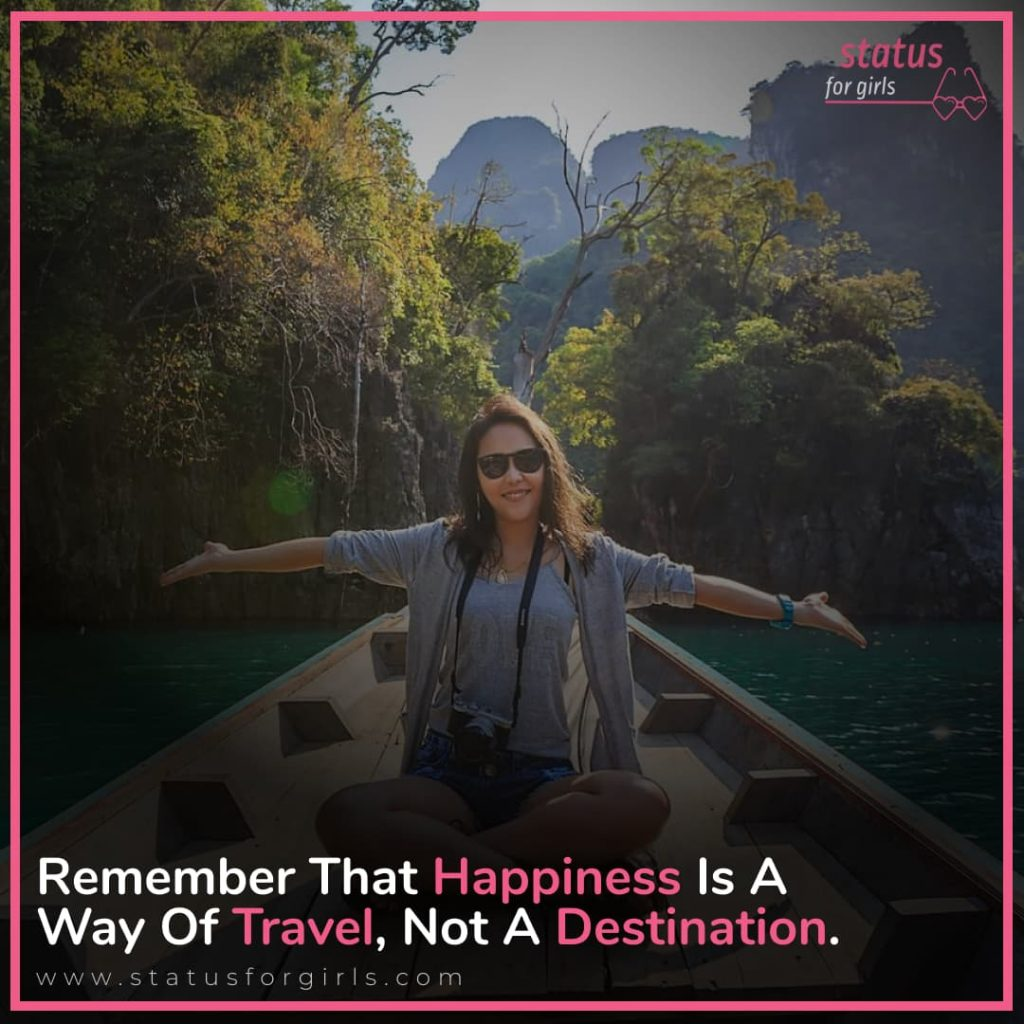 Remember that happiness is a way of travel, not a destination.