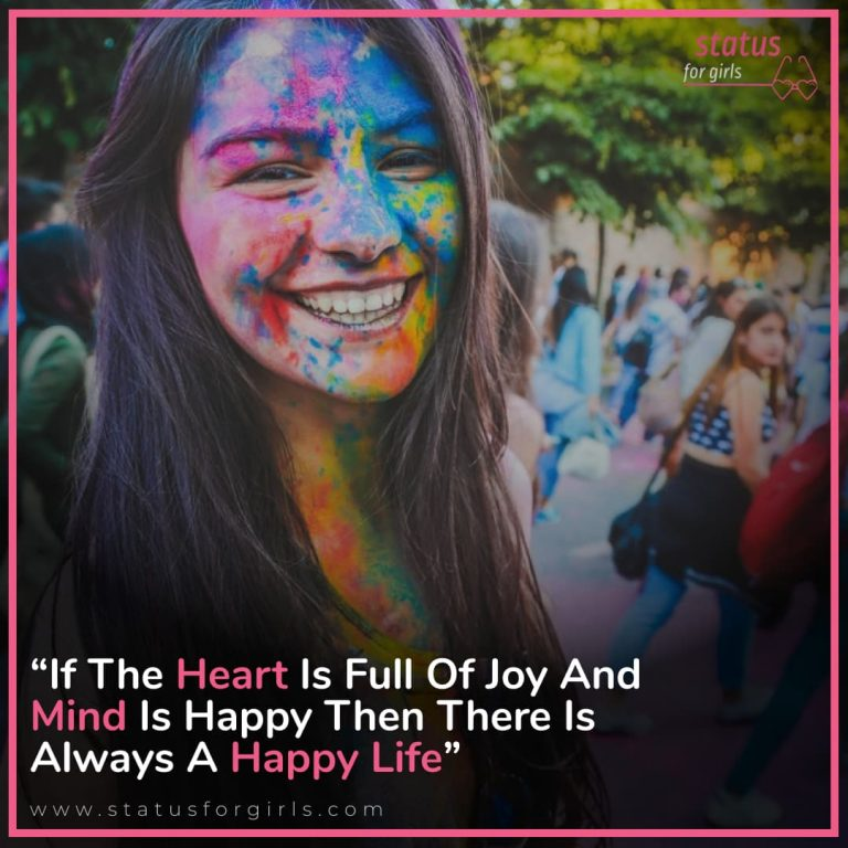 If the heart is full of joy and the mind is happy then there is always a happy life.