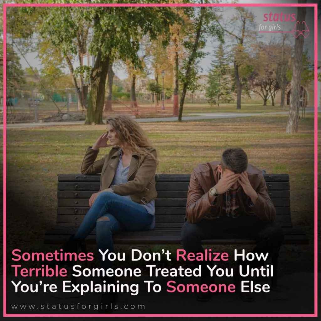 Sometimes you don't realize how terrible someone treated you until you're explaining to someone else