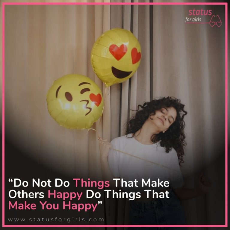 Do not do things that make others happy do things that make you happy.