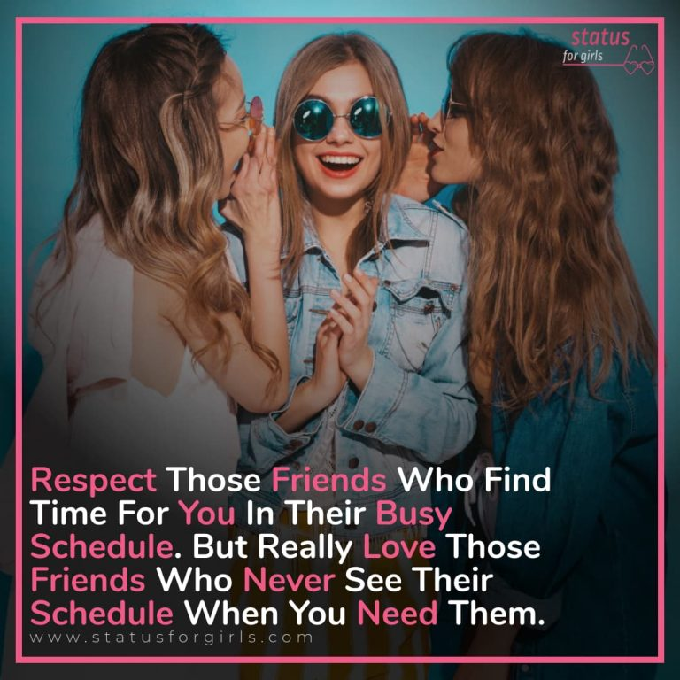Respect Those Friends Who Find Time For You In Their Busy Schedule. But Really Love Those Friends Who Never See Their Schedule When You Need Them.