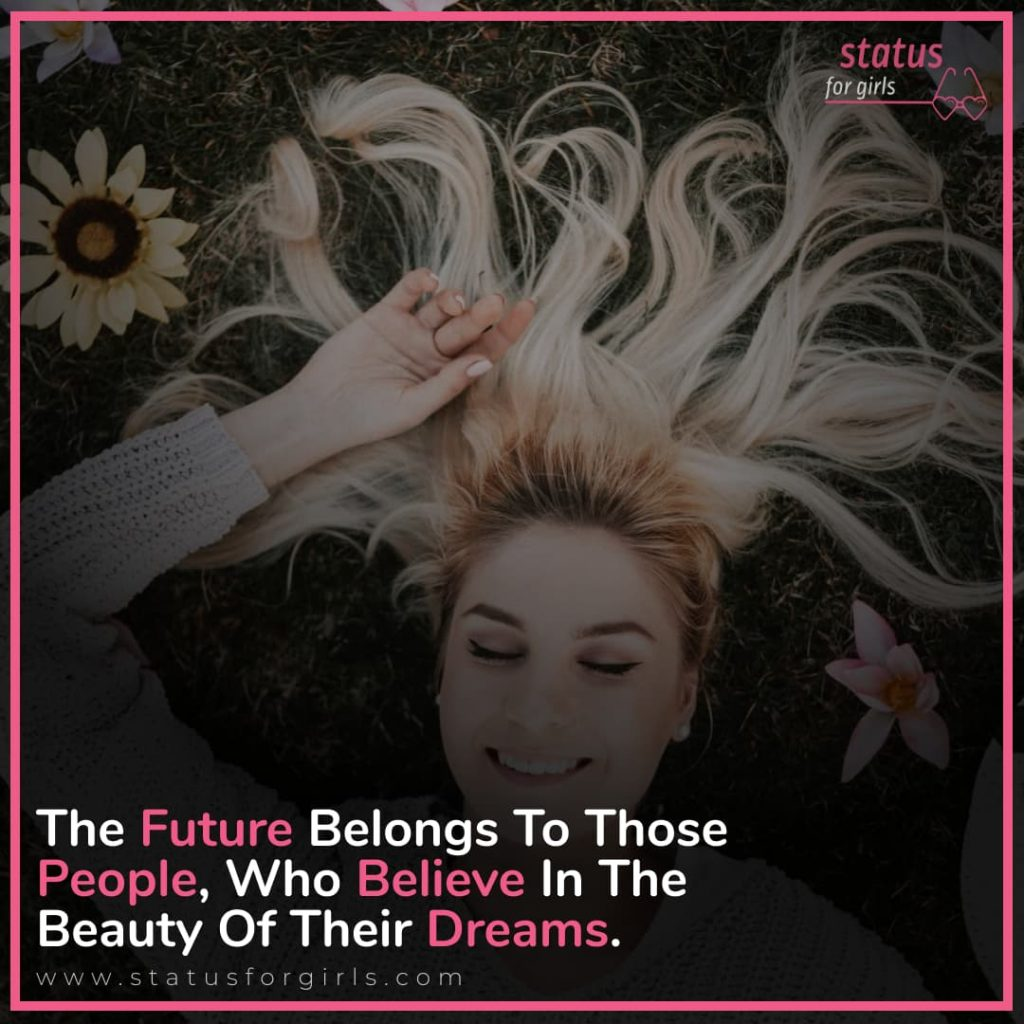 The future belongs to those people, who believe in the beauty of their dreams.