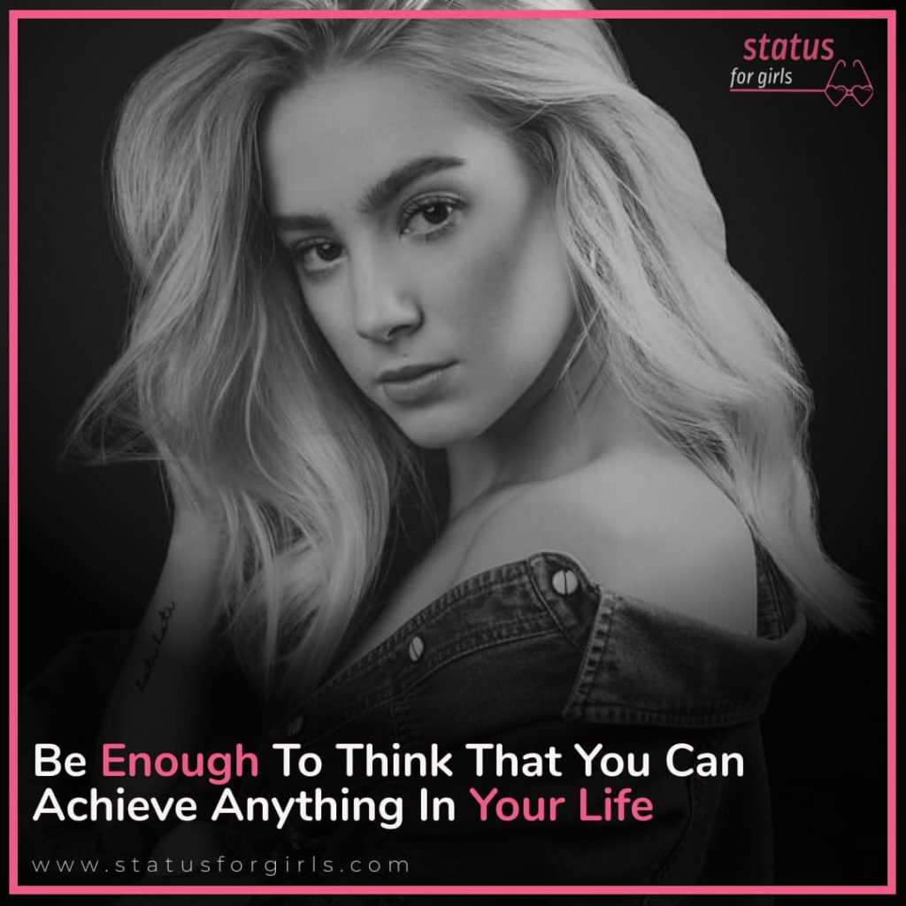 Be enough to think that you can achieve anything in your life
