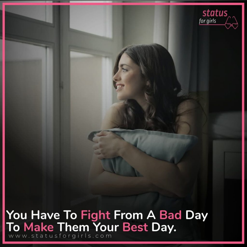 You Have To Fight From A Bad Day To Make Them Your Best Day.
