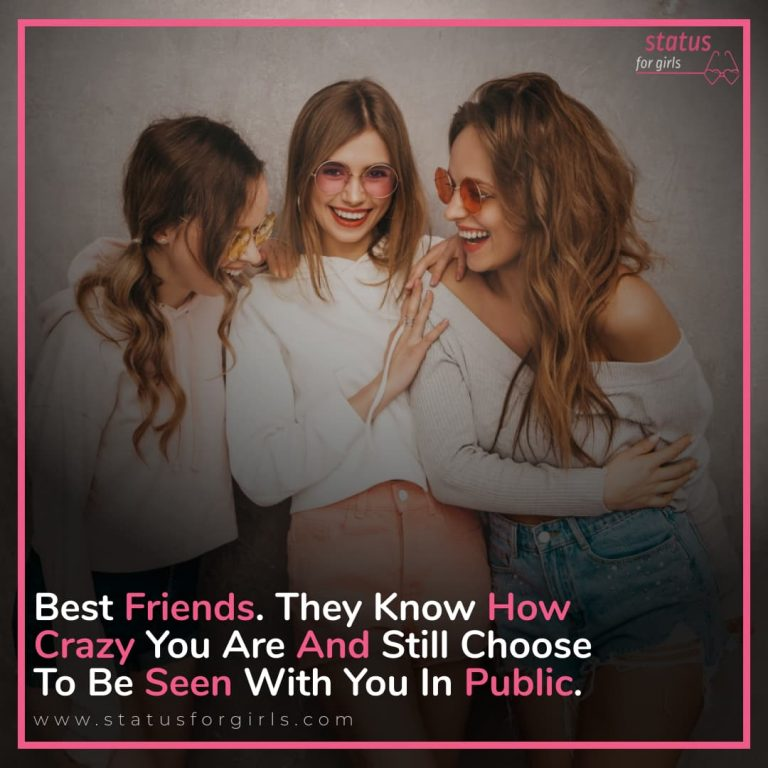 Best Friends. They Know How Crazy You Are And Still Choose To Be Seen With You In Public.