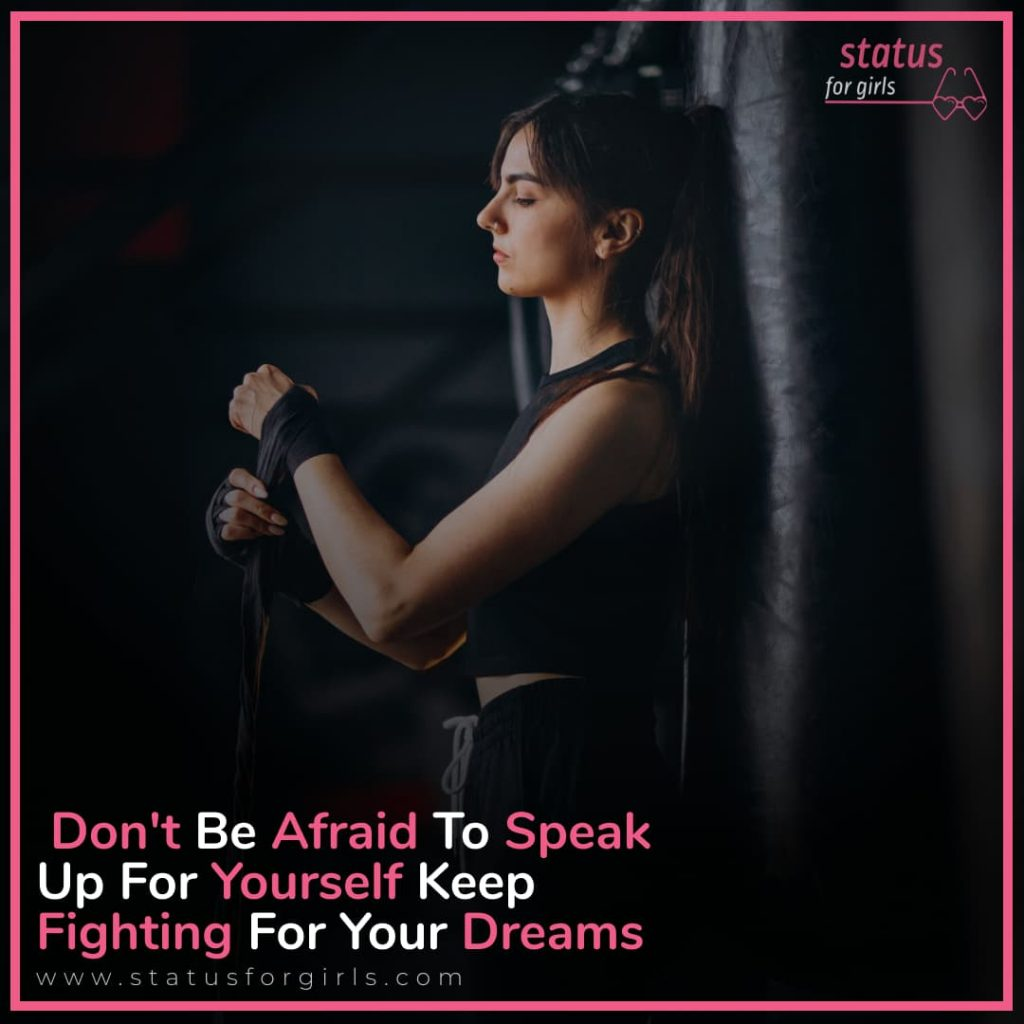 Don't Be Afraid To Speak Up For Yourself Keep Fighting For Your Dreams.