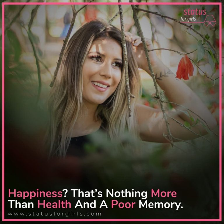 Happiness? That's nothing more than health and poor memory.