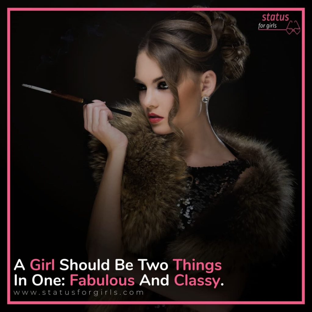A girl should be two things in one: fabulous and classy.