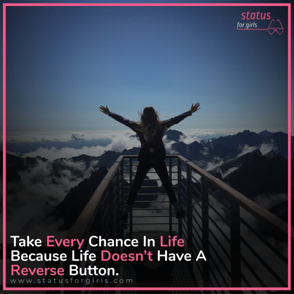 Take Every Chance In Life Because Life Doesn't Have A Reverse Button.