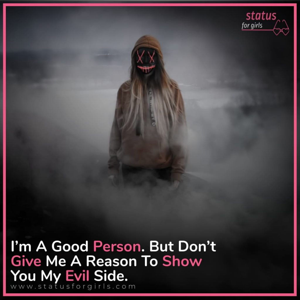 I'm a good person. But don't give me a reason to show you my evil side.