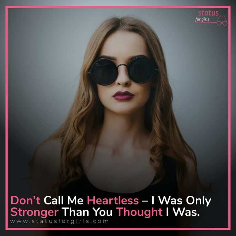 Don't call me heartless – I was only stronger than you thought I was.