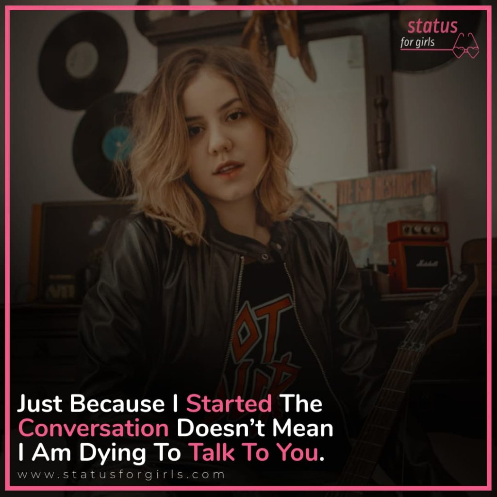 Just because I started the conversation doesn't mean I am dying to talk to you.