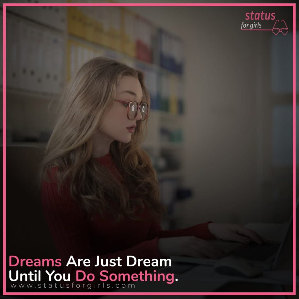 Dreams Are Just Dreams Until You Do Something.