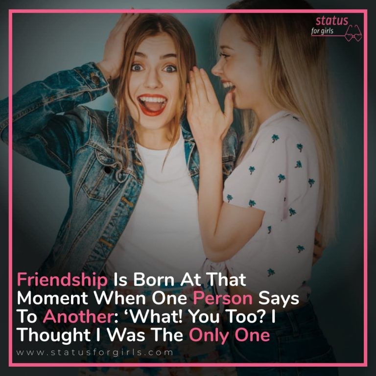 Friendship Is Born At That Moment When One Person Says To Another What You Too? I Thought I Was The Only One.