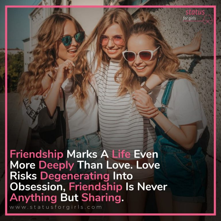 Friendship Marks A Life Even More Deeply Than Love. Love Risks Degenerating Into Obsession, Friendship Is Never Anything But Sharing.