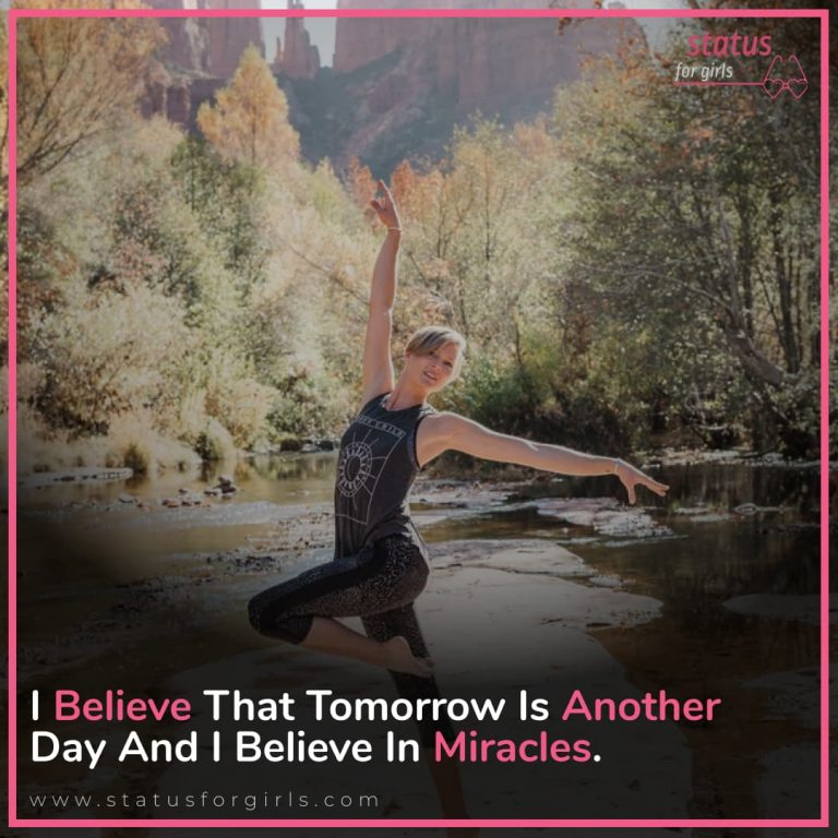 I believe that tomorrow is another day and I believe in miracles.