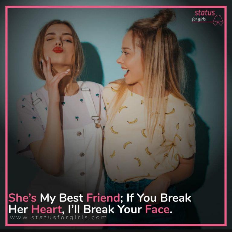 She's My Best Friend; If You Break Her Heart, I'll Break Your Face.