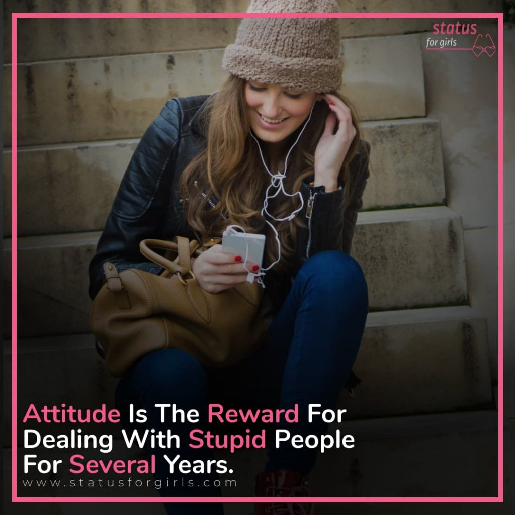 Attitude is the reward for dealing with stupid people for several years.