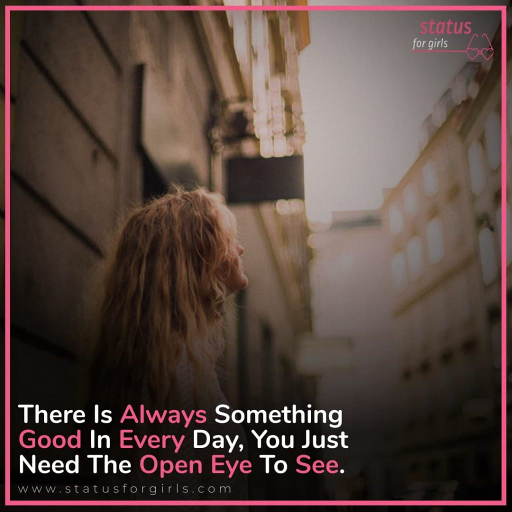 There Is Always Something Good In Every Day, You Just Need The Open Eye To See.