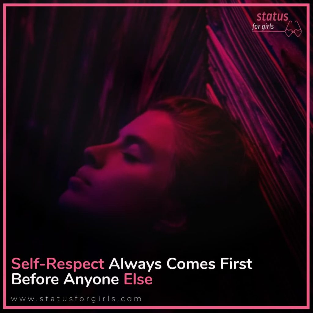 Self-respect always comes first before anyone else