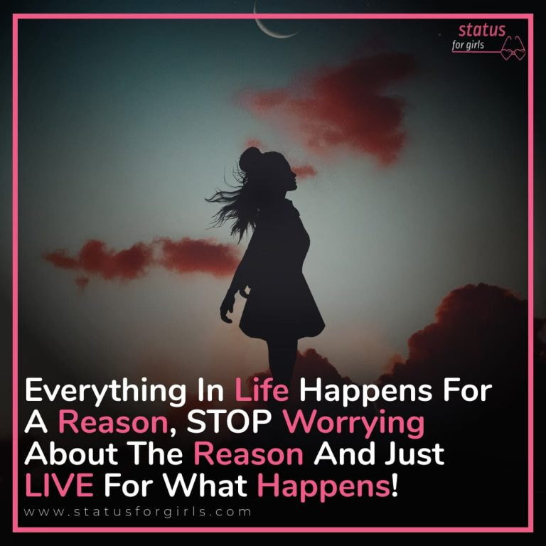 """""""Everything in Life happens for a reason, STOP worrying about the reason and just LIVE for what Happens!."""""""