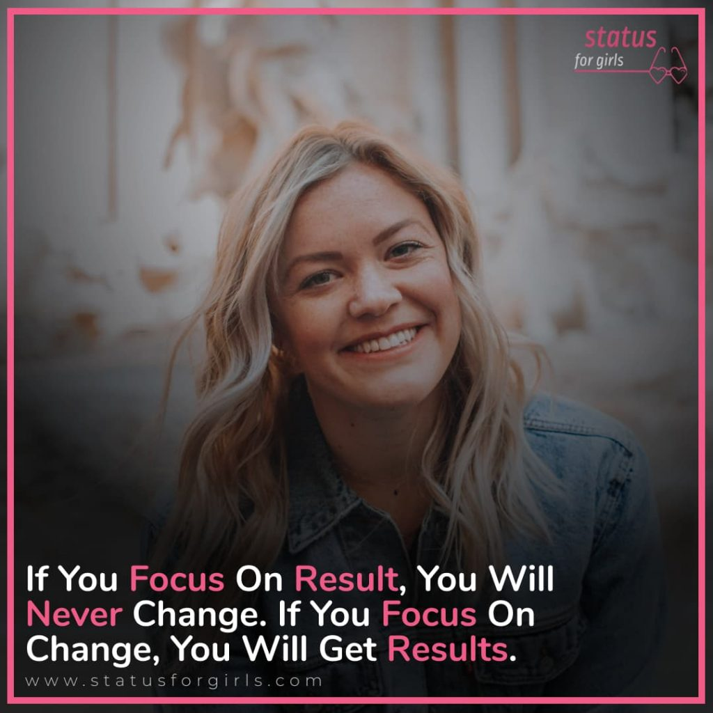 If You Focus On Result, You Will Never Change. If You Focus On Change, You Will Get Results.