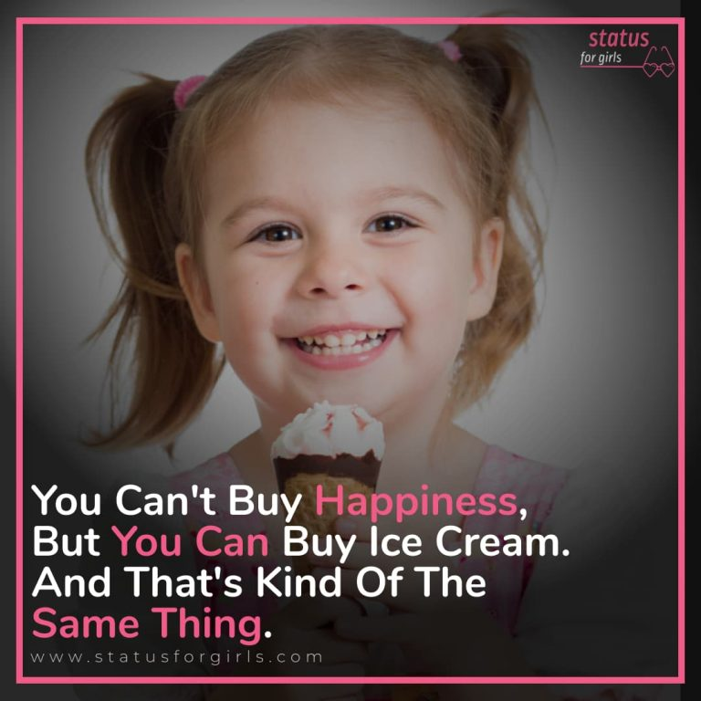 """""""You can't buy happiness, but you can buy ice cream. and that's kind of the same thing.."""""""